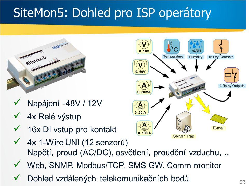23 SiteMon5: Dohled pro ISP operátory  Napájení -48V / 12V  4x Relé výstup  16x DI vstup pro kontakt  4x 1-Wire UNI (12 senzorů) Napětí, proud (AC