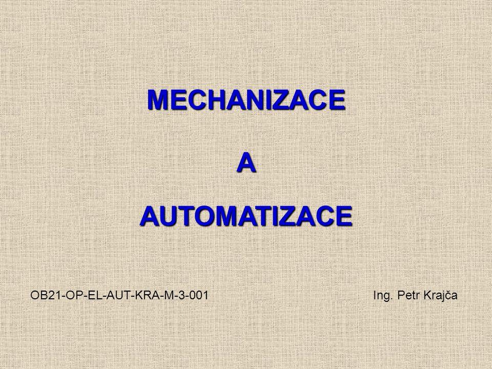 MECHANIZACE AUTOMATIZACE A OB21-OP-EL-AUT-KRA-M-3-001 Ing. Petr Krajča