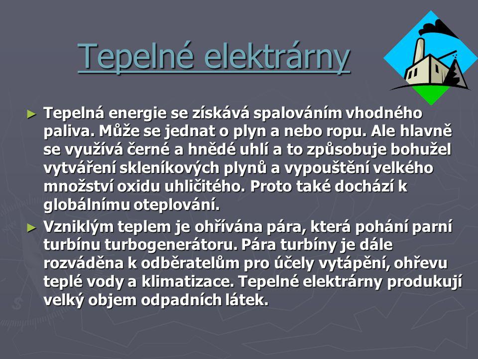 Tepelné elektrárny ► Tepelná energie se získává spalováním vhodného paliva. Může se jednat o plyn a nebo ropu. Ale hlavně se využívá černé a hnědé uhl
