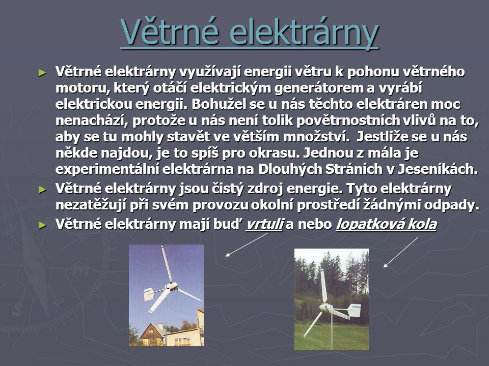 Větrné elektrárny ► Větrné elektrárny využívají energii větru k pohonu větrného motoru, který otáčí elektrickým generátorem a vyrábí elektrickou energ