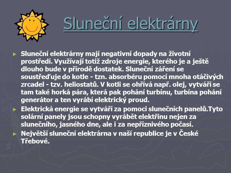 Sluneční elektrárny ► ► Sluneční elektrárny mají negativní dopady na životní prostředí. Využívají totiž zdroje energie, kterého je a ještě dlouho bude
