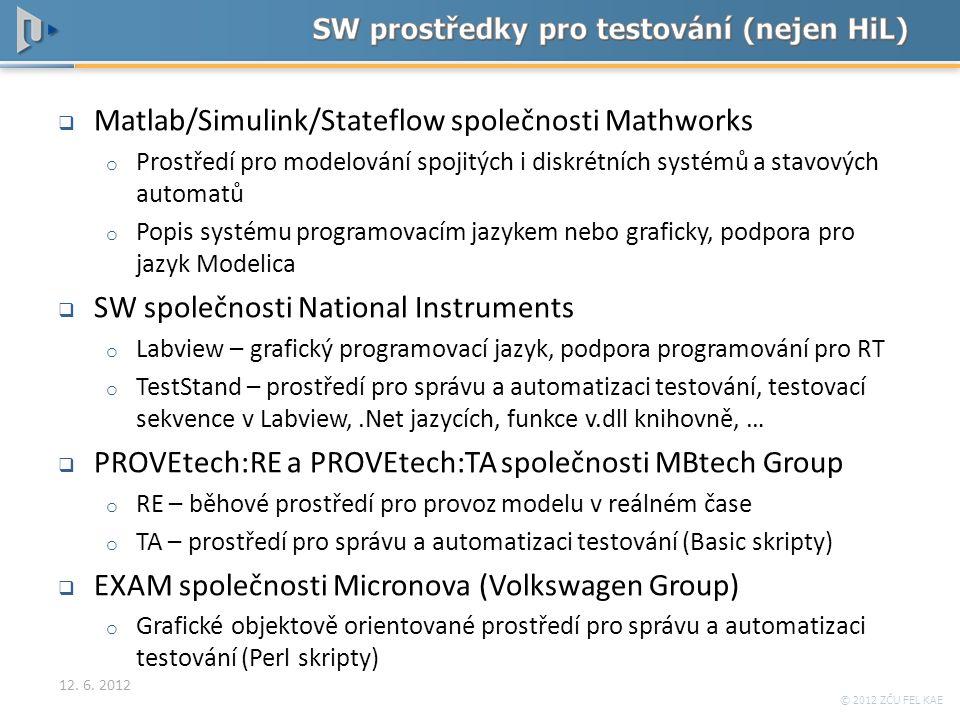 © 2012 ZČU FEL KAE  Matlab/Simulink/Stateflow společnosti Mathworks o Prostředí pro modelování spojitých i diskrétních systémů a stavových automatů o