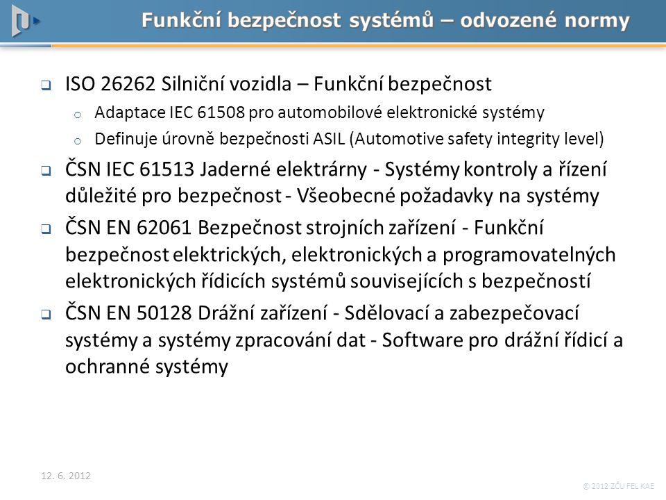 © 2012 ZČU FEL KAE  ISO 26262 Silniční vozidla – Funkční bezpečnost o Adaptace IEC 61508 pro automobilové elektronické systémy o Definuje úrovně bezp