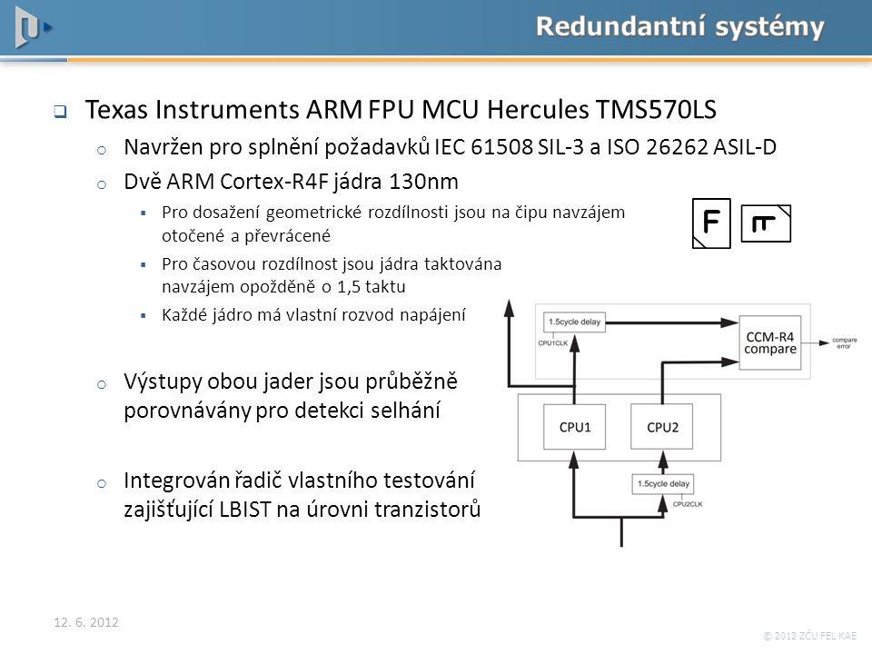 © 2012 ZČU FEL KAE  Texas Instruments ARM FPU MCU Hercules TMS570LS o Navržen pro splnění požadavků IEC 61508 SIL-3 a ISO 26262 ASIL-D o Dvě ARM Cort
