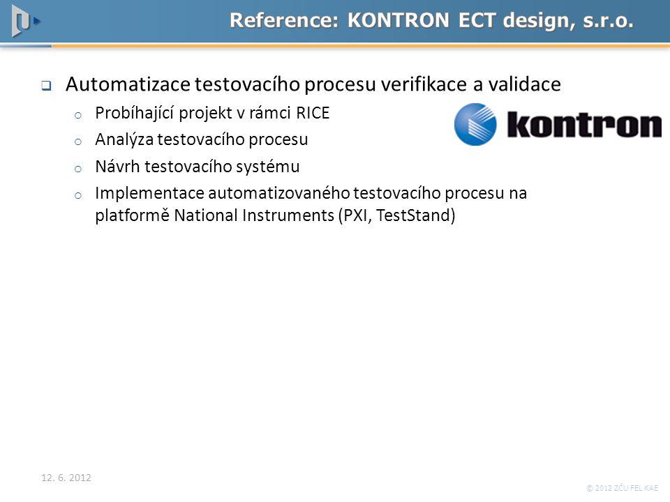© 2012 ZČU FEL KAE  Automatizace testovacího procesu verifikace a validace o Probíhající projekt v rámci RICE o Analýza testovacího procesu o Návrh t
