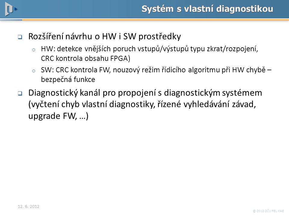 © 2012 ZČU FEL KAE  Rozšíření návrhu o HW i SW prostředky o HW: detekce vnějších poruch vstupů/výstupů typu zkrat/rozpojení, CRC kontrola obsahu FPGA
