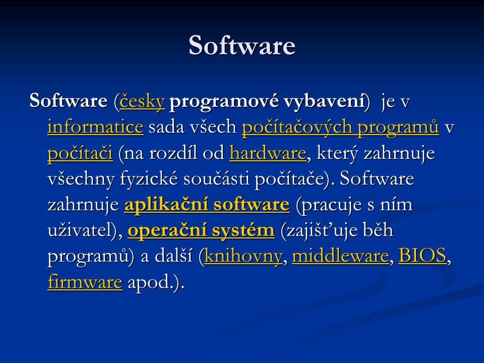 Software Software (česky programové vybavení) je v informatice sada všech počítačových programů v počítači (na rozdíl od hardware, který zahrnuje všec