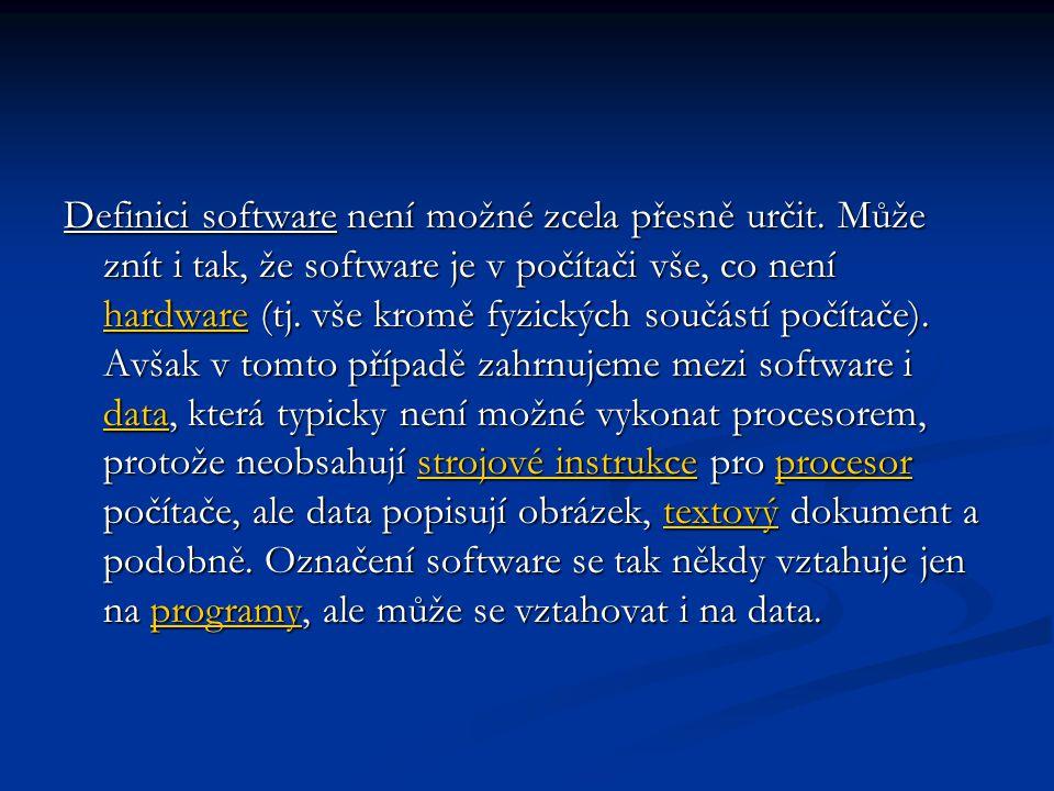 Definici software není možné zcela přesně určit. Může znít i tak, že software je v počítači vše, co není hardware (tj. vše kromě fyzických součástí po