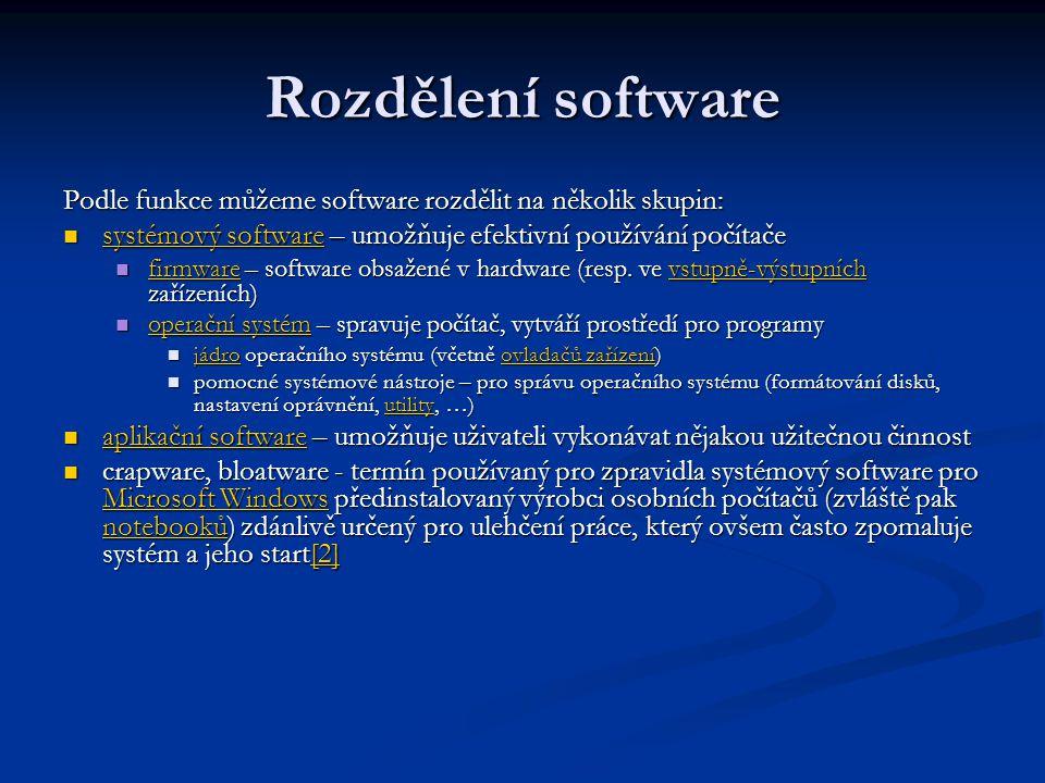 Rozdělení software Podle funkce můžeme software rozdělit na několik skupin:  systémový software – umožňuje efektivní používání počítače systémový sof