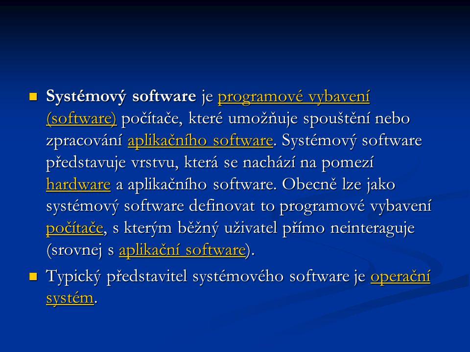  Systémový software je programové vybavení (software) počítače, které umožňuje spouštění nebo zpracování aplikačního software. Systémový software pře