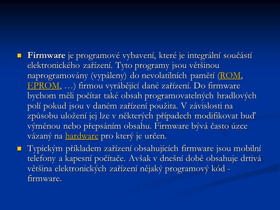  Firmware je programové vybavení, které je integrální součástí elektronického zařízení. Tyto programy jsou většinou naprogramovány (vypáleny) do nevo