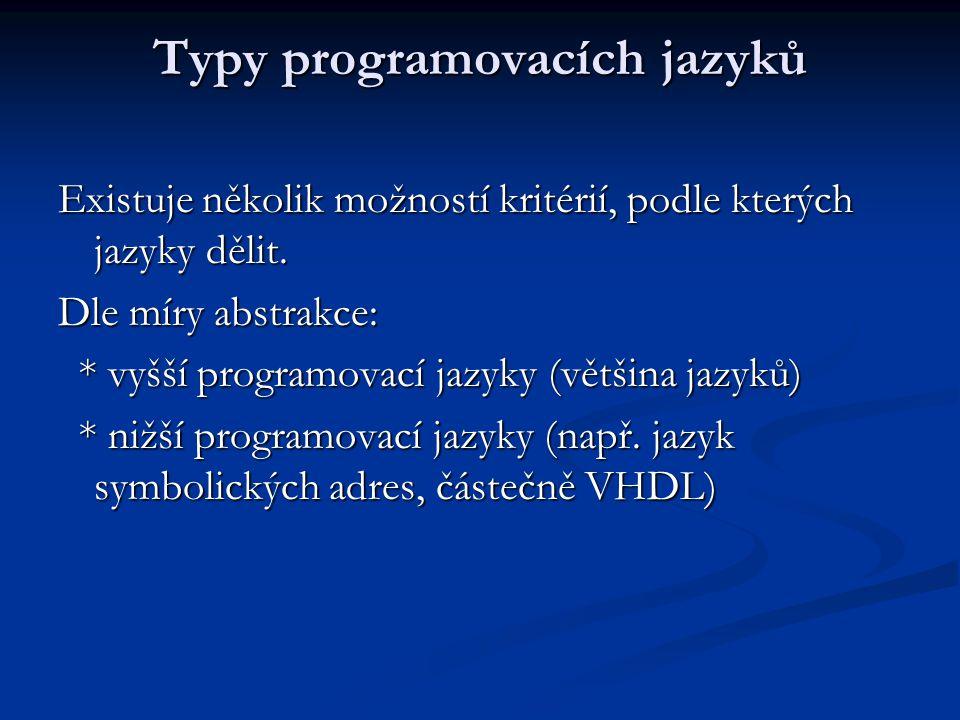 Typy programovacích jazyků Existuje několik možností kritérií, podle kterých jazyky dělit. Dle míry abstrakce: * vyšší programovací jazyky (většina ja