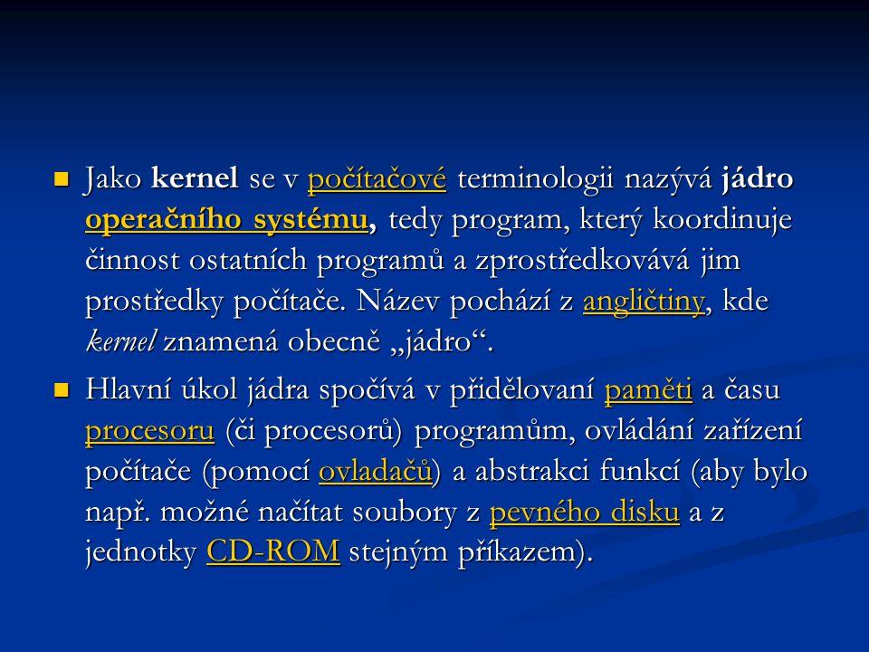  Jako kernel se v počítačové terminologii nazývá jádro operačního systému, tedy program, který koordinuje činnost ostatních programů a zprostředkováv