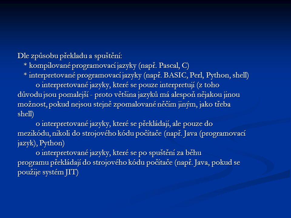 Dle způsobu překladu a spuštění: * kompilované programovací jazyky (např. Pascal, C) * kompilované programovací jazyky (např. Pascal, C) * interpretov