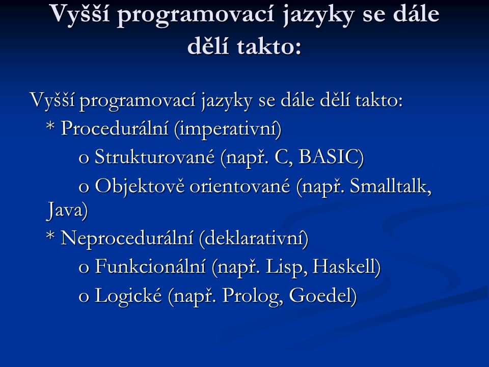 Vyšší programovací jazyky se dále dělí takto: * Procedurální (imperativní) * Procedurální (imperativní) o Strukturované (např. C, BASIC) o Strukturova