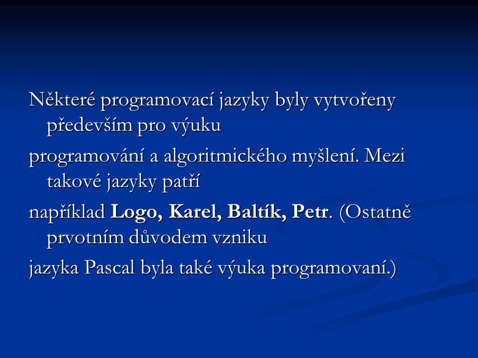 Některé programovací jazyky byly vytvořeny především pro výuku programování a algoritmického myšlení. Mezi takové jazyky patří například Logo, Karel,