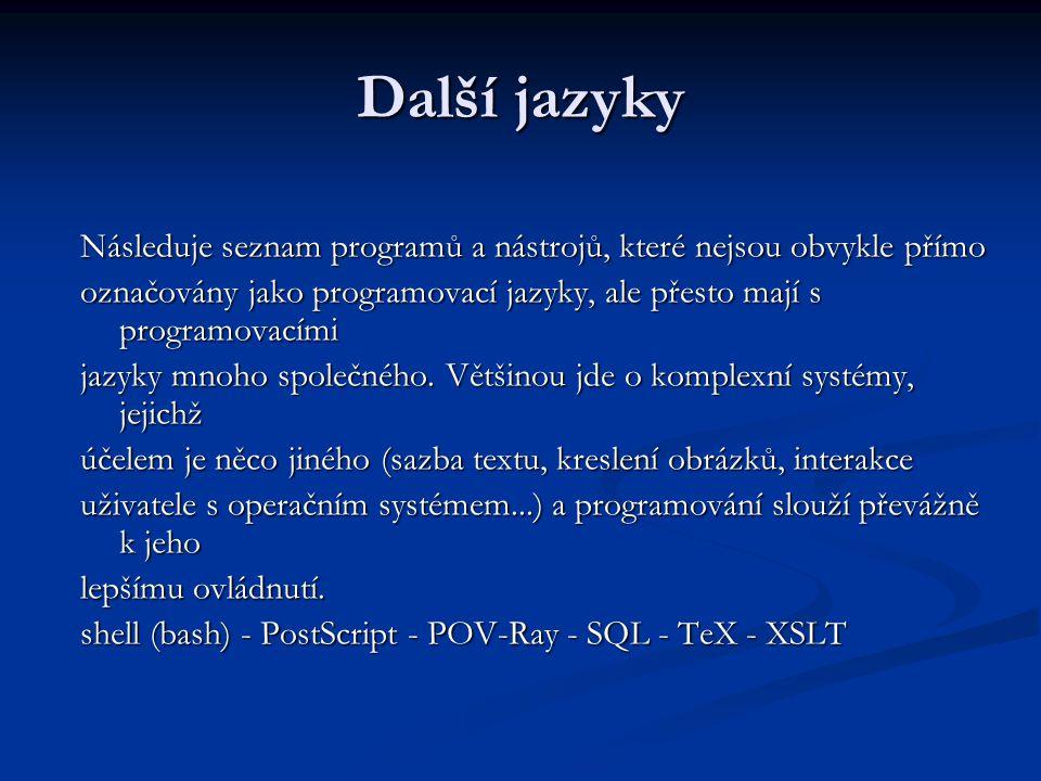 Další jazyky Následuje seznam programů a nástrojů, které nejsou obvykle přímo označovány jako programovací jazyky, ale přesto mají s programovacími ja