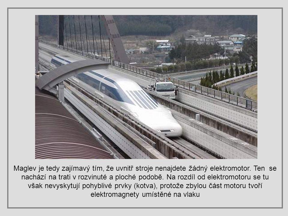 MAGLEV - TOKYO / OSAKA - MLX 01 - 9001 Technologie maglev (magnetická levitace) představuje nejrychlejší vlaky na světě. Princip je založen na supravo