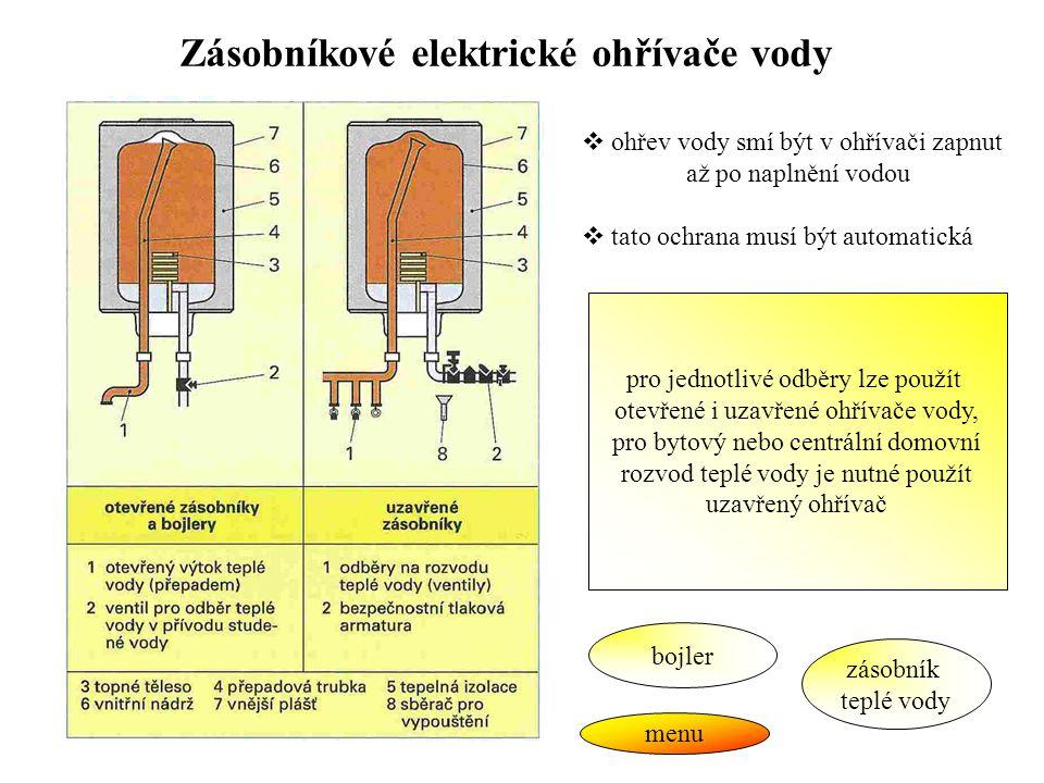 Zásobníkové elektrické ohřívače vody  ohřev vody smí být v ohřívači zapnut až po naplnění vodou  tato ochrana musí být automatická pro jednotlivé od