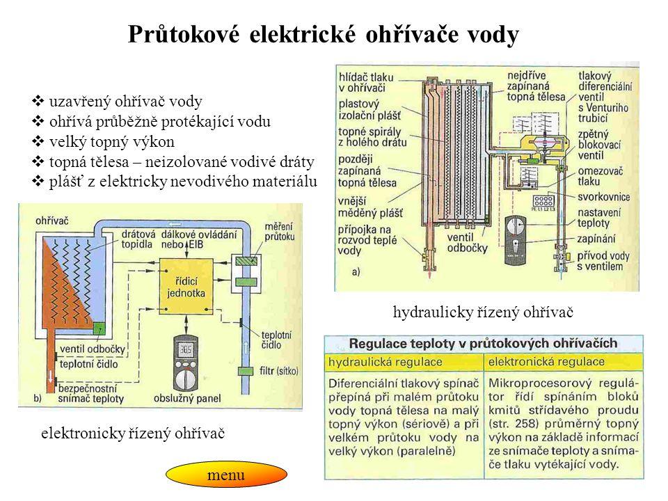 Průtokové elektrické ohřívače vody  uzavřený ohřívač vody  ohřívá průběžně protékající vodu  velký topný výkon  topná tělesa – neizolované vodivé