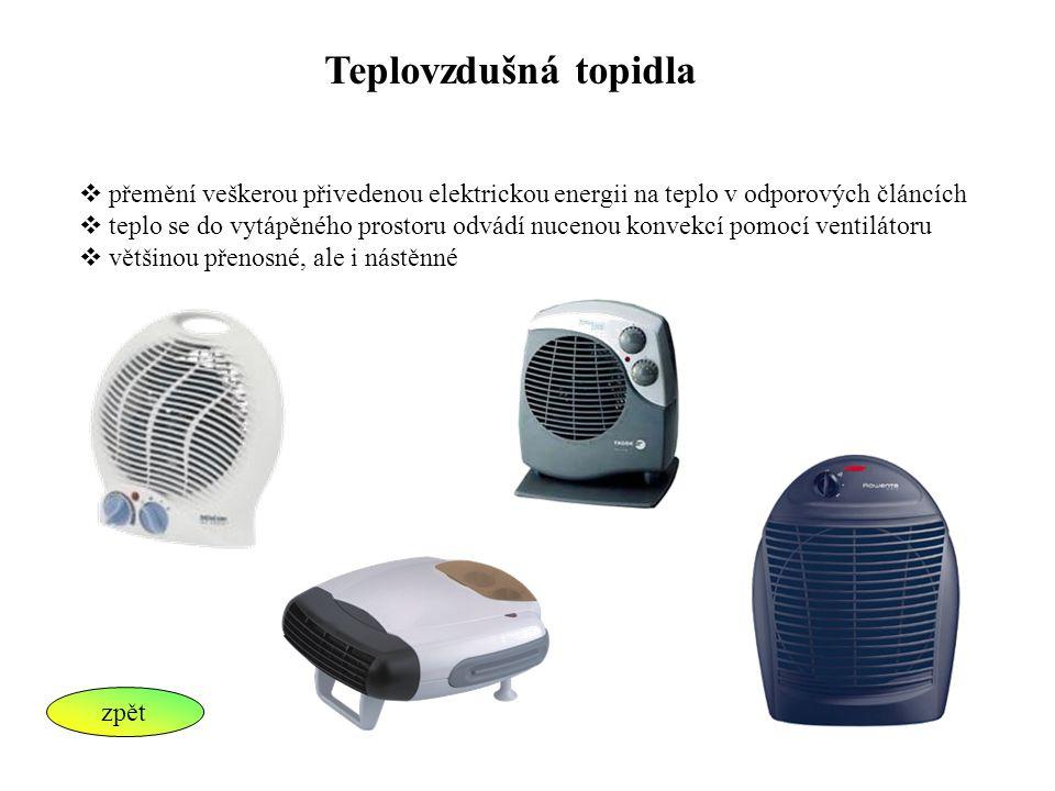 Teplovzdušná topidla  přemění veškerou přivedenou elektrickou energii na teplo v odporových článcích  teplo se do vytápěného prostoru odvádí nucenou