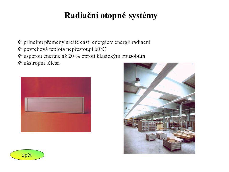 Radiační otopné systémy  principu přeměny určité části energie v energii radiační  povrchová teplota nepřestoupí 60°C  úsporou energie až 20 % opro