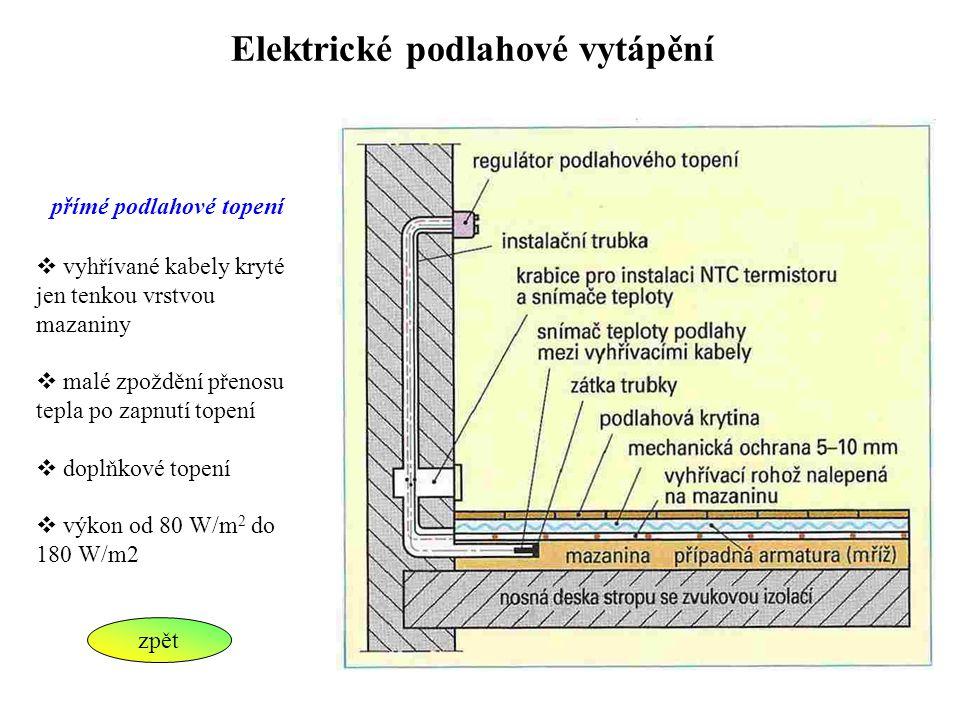 Elektrické podlahové vytápění přímé podlahové topení  vyhřívané kabely kryté jen tenkou vrstvou mazaniny  malé zpoždění přenosu tepla po zapnutí top