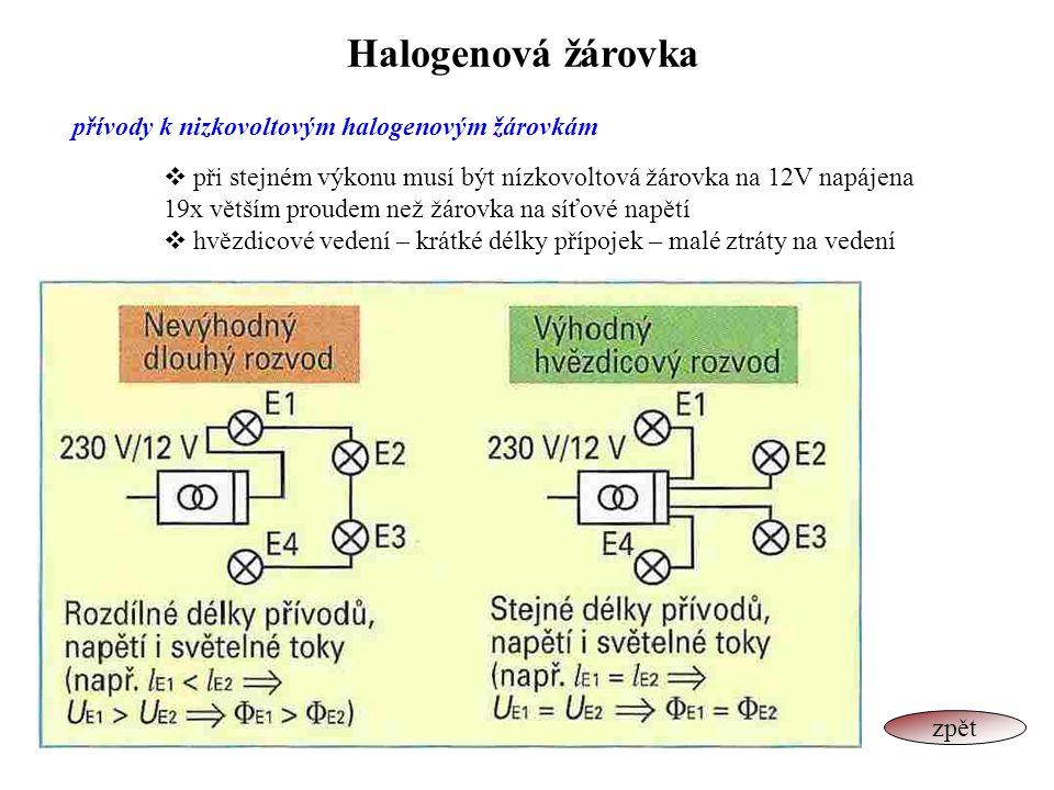 Halogenová žárovka přívody k nizkovoltovým halogenovým žárovkám  při stejném výkonu musí být nízkovoltová žárovka na 12V napájena 19x větším proudem