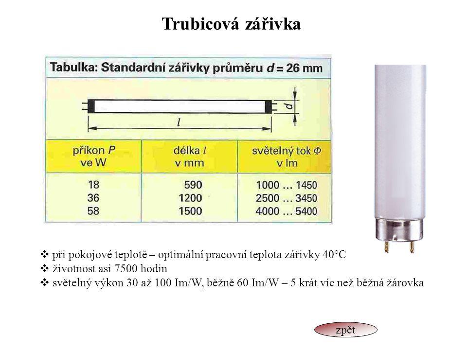 Trubicová zářivka  při pokojové teplotě – optimální pracovní teplota zářivky 40°C  životnost asi 7500 hodin  světelný výkon 30 až 100 Im/W, běžně 6
