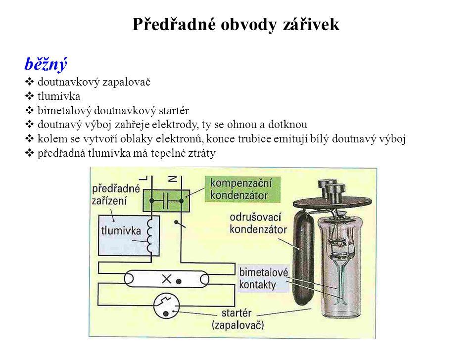 Předřadné obvody zářivek běžný  doutnavkový zapalovač  tlumivka  bimetalový doutnavkový startér  doutnavý výboj zahřeje elektrody, ty se ohnou a d
