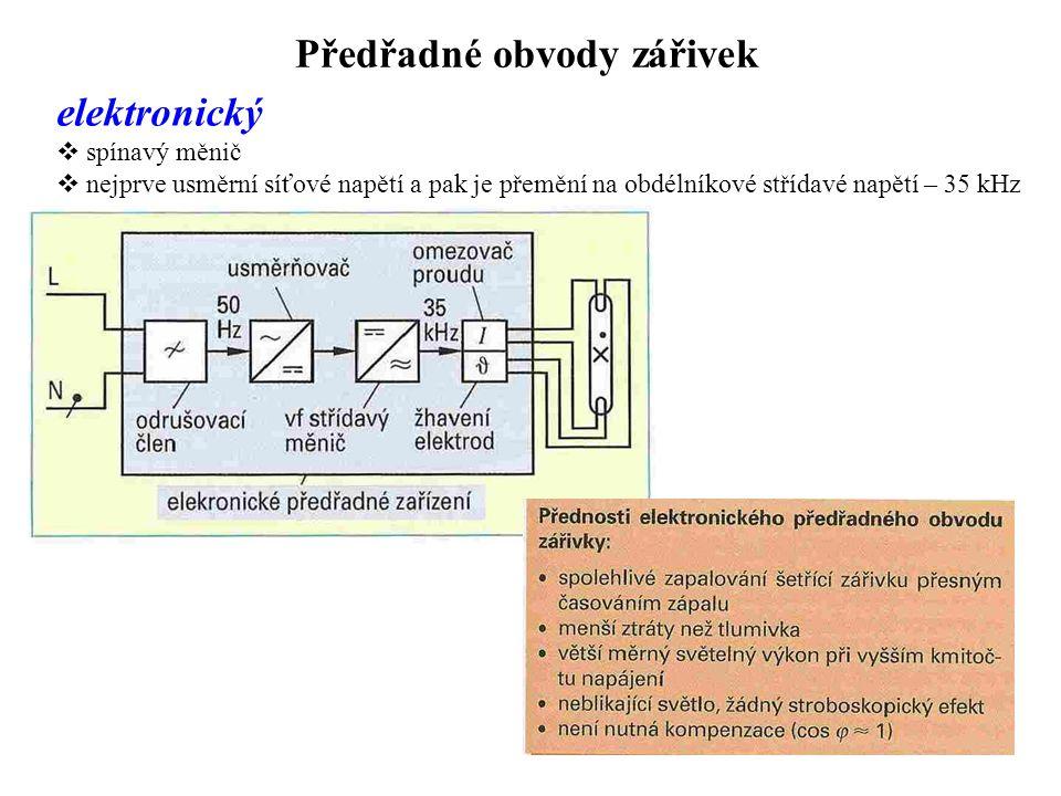 Předřadné obvody zářivek elektronický  spínavý měnič  nejprve usměrní síťové napětí a pak je přemění na obdélníkové střídavé napětí – 35 kHz