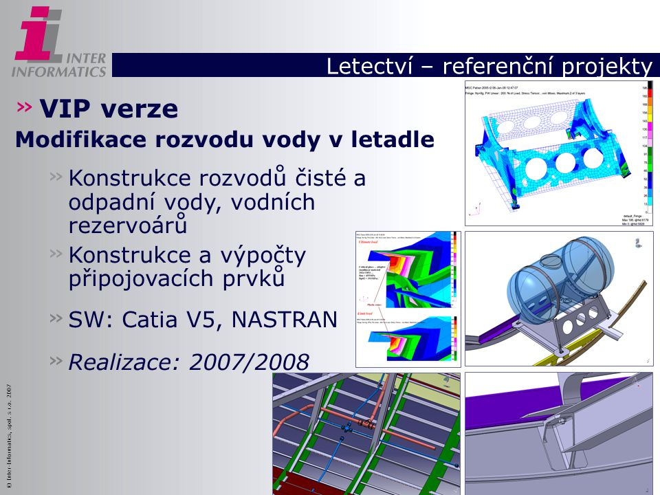 © Inter-Informatics, spol. s r.o. 2007 Letectví – referenční projekty » VIP verze Modifikace rozvodu vody v letadle » Konstrukce rozvodů čisté a odpad