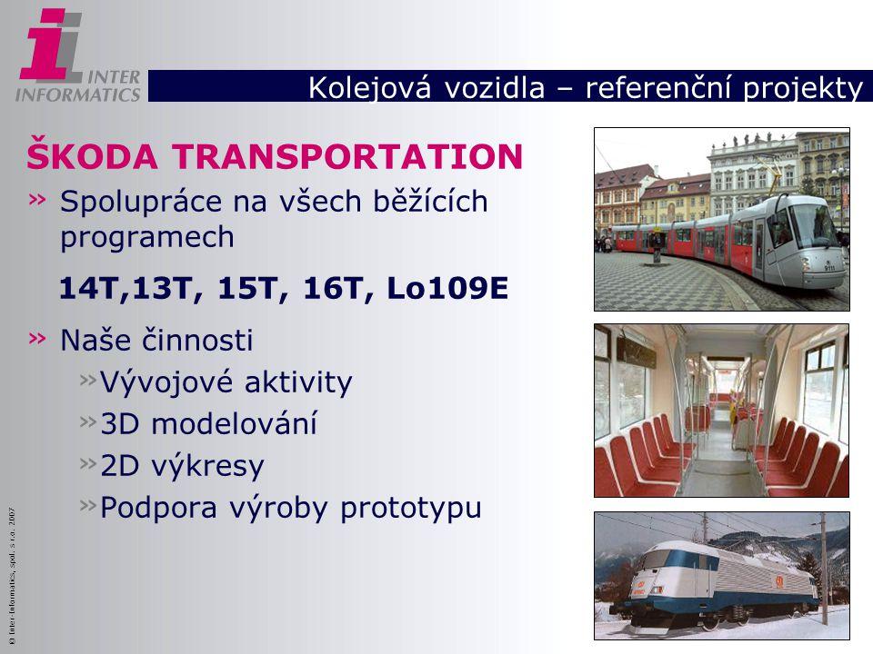 © Inter-Informatics, spol. s r.o. 2007 ŠKODA TRANSPORTATION » Spolupráce na všech běžících programech 14T,13T, 15T, 16T, Lo109E » Naše činnosti » Vývo