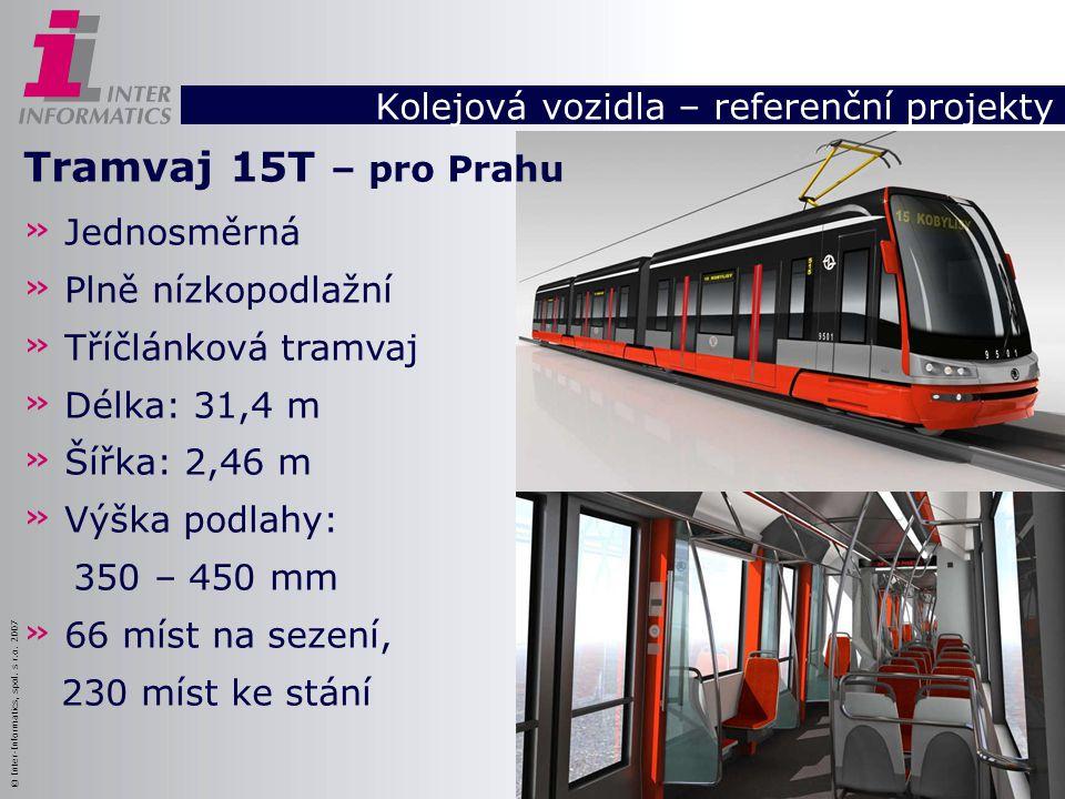 © Inter-Informatics, spol. s r.o. 2007 Kolejová vozidla – referenční projekty Tramvaj 15T – pro Prahu » Jednosměrná » Plně nízkopodlažní » Tříčlánková