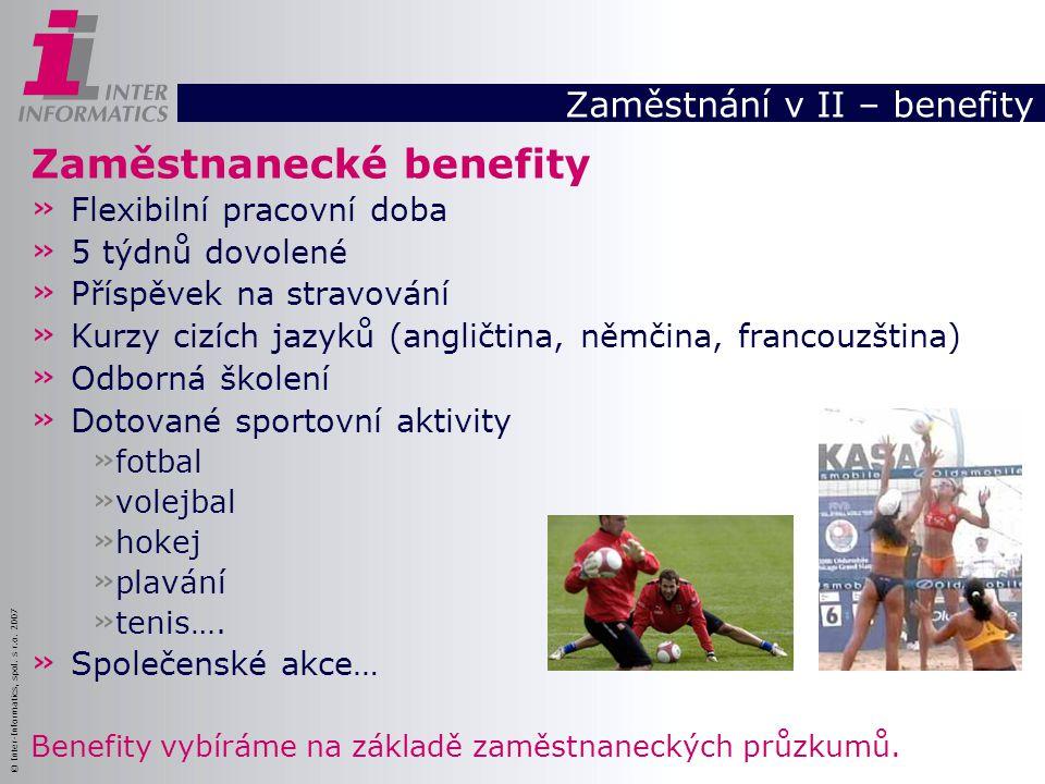 © Inter-Informatics, spol. s r.o. 2007 Zaměstnání v II – benefity Zaměstnanecké benefity » Flexibilní pracovní doba » 5 týdnů dovolené » Příspěvek na