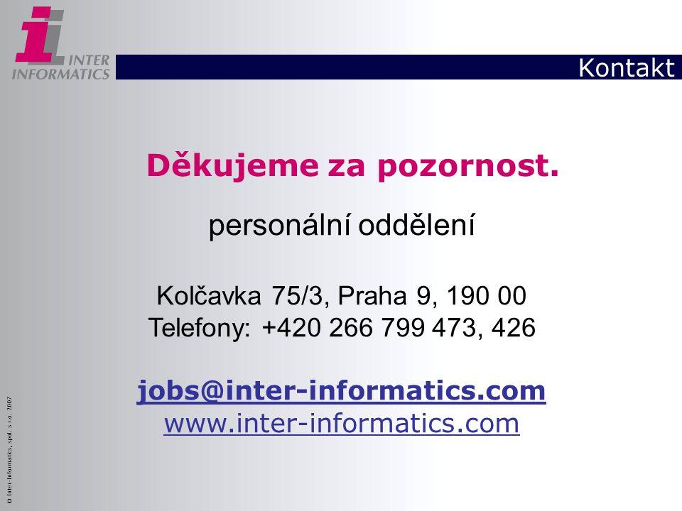 © Inter-Informatics, spol. s r.o. 2007 Kontakt personální oddělení Kolčavka 75/3, Praha 9, 190 00 Telefony: +420 266 799 473, 426 jobs@inter-informati