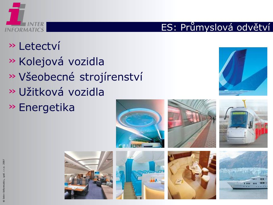 © Inter-Informatics, spol. s r.o. 2007 ES: Průmyslová odvětví » Letectví » Kolejová vozidla » Všeobecné strojírenství » Užitková vozidla » Energetika