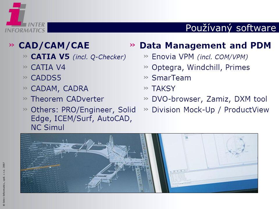 © Inter-Informatics, spol. s r.o. 2007 Používaný software » CAD/CAM/CAE » CATIA V5 (incl. Q-Checker) » CATIA V4 » CADDS5 » CADAM, CADRA » Theorem CADv