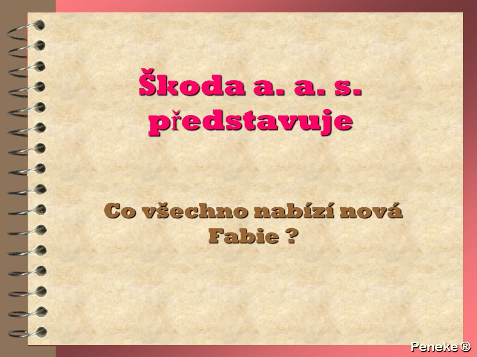 Peneke ® Škoda a. a. s. p ř edstavuje Co všechno nabízí nová Fabie ? Peneke ®