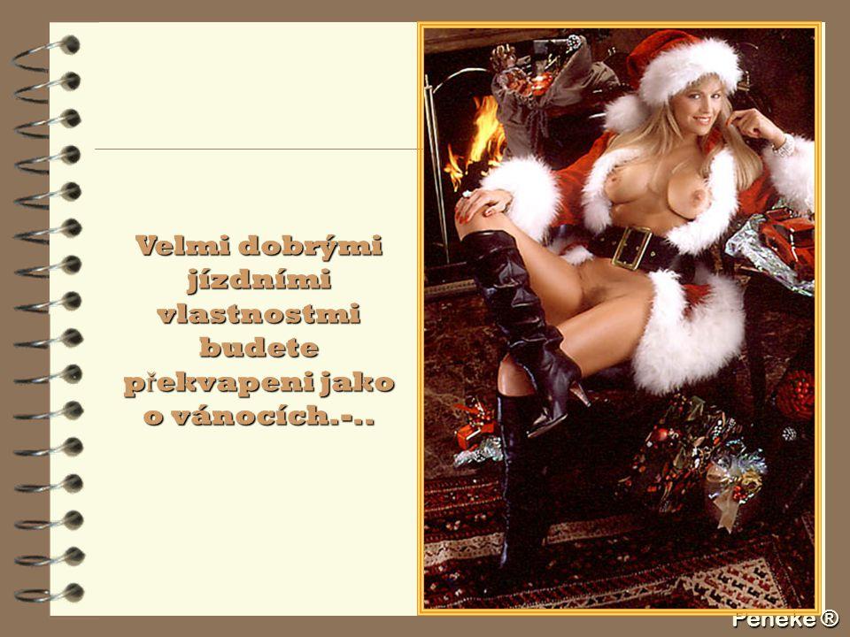 Peneke ® Velmi dobrými jízdními vlastnostmi budete p ř ekvapeni jako o vánocích.-..