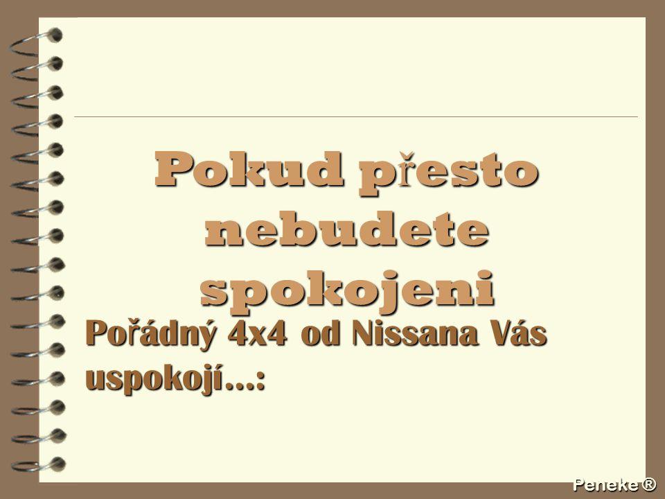Peneke ® Pokud p ř esto nebudete spokojeni Po ř ádný 4x4 od Nissana Vás uspokojí...: