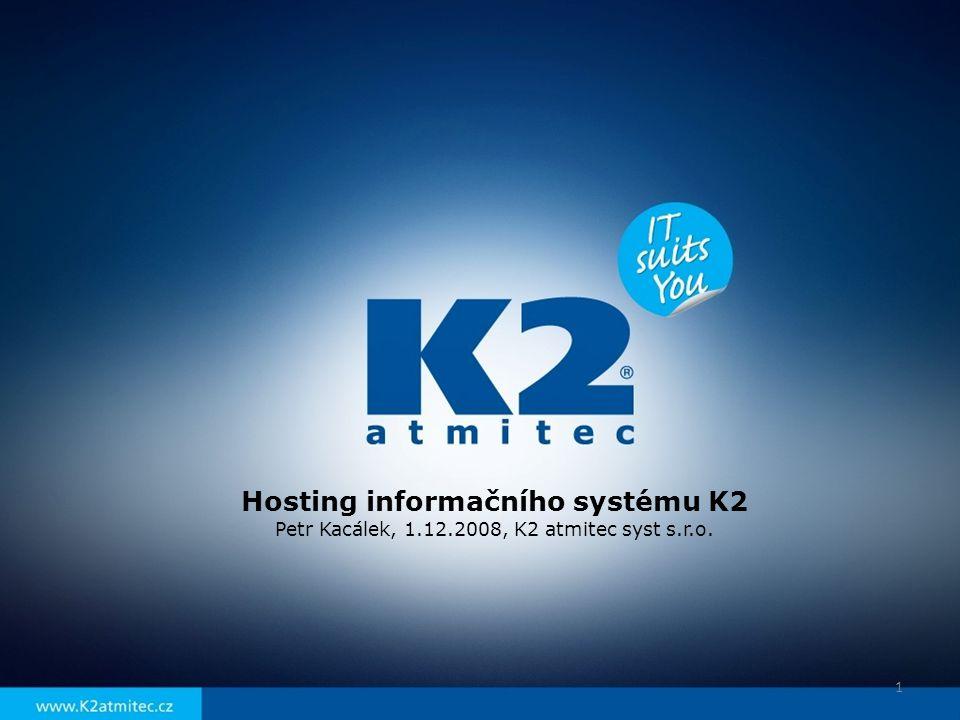 Hosting informačního systému K2 Petr Kacálek, 1.12.2008, K2 atmitec syst s.r.o. 1
