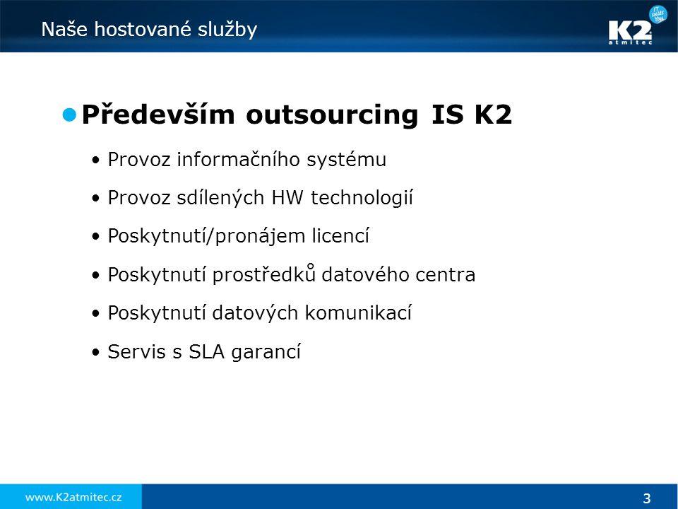 3 Naše hostované služby ● Především outsourcing IS K2 •Provoz informačního systému •Provoz sdílených HW technologií •Poskytnutí/pronájem licencí •Posk