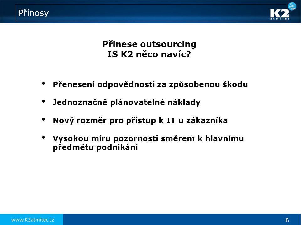 6 Přínosy Přinese outsourcing IS K2 něco navíc? • Přenesení odpovědnosti za způsobenou škodu • Jednoznačně plánovatelné náklady • Nový rozměr pro přís