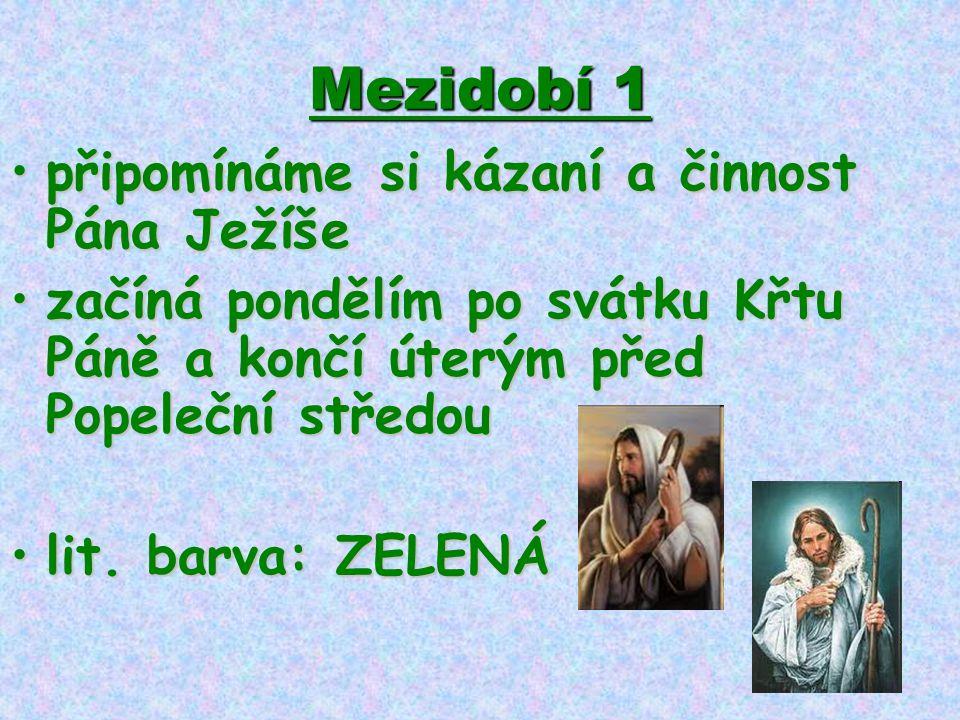 Mezidobí 1 •připomínáme si kázaní a činnost Pána Ježíše •začíná pondělím po svátku Křtu Páně a končí úterým před Popeleční středou •lit. barva: ZELENÁ