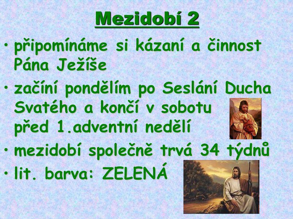 Mezidobí 2 •připomínáme si kázaní a činnost Pána Ježíše •začíní pondělím po Seslání Ducha Svatého a končí v sobotu před 1.adventní nedělí •mezidobí sp