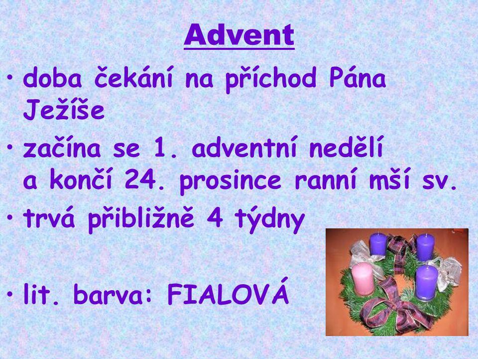 Advent •doba čekání na příchod Pána Ježíše •začína se 1. adventní nedělí a končí 24. prosince ranní mší sv. •trvá přibližně 4 týdny •lit. barva: FIALO