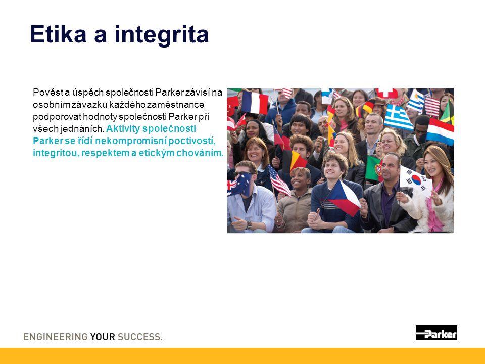 Etika a integrita Pověst a úspěch společnosti Parker závisí na osobním závazku každého zaměstnance podporovat hodnoty společnosti Parker při všech jed