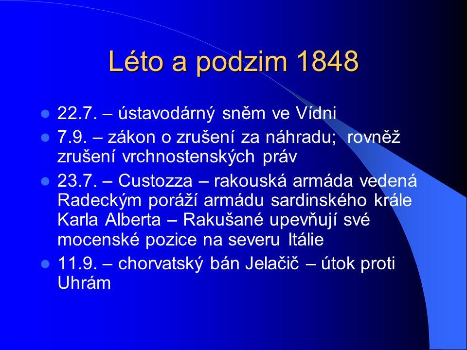 Léto a podzim 1848  22.7. – ústavodárný sněm ve Vídni  7.9. – zákon o zrušení za náhradu; rovněž zrušení vrchnostenských práv  23.7. – Custozza – r