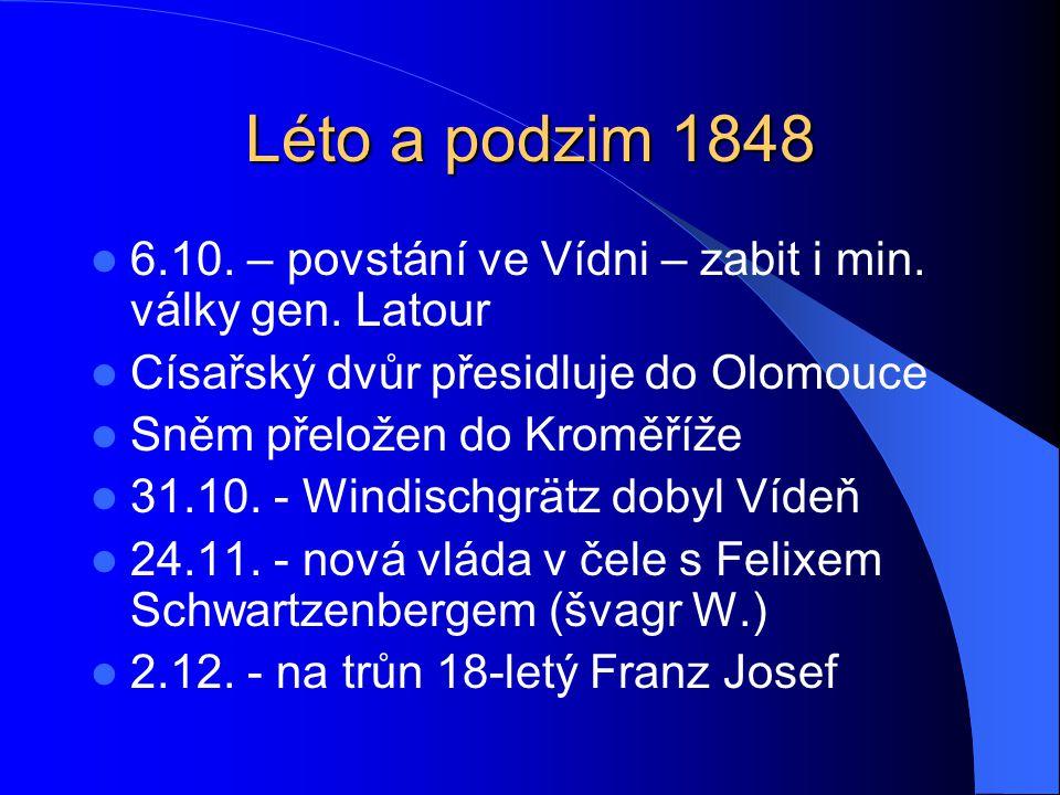 Léto a podzim 1848  6.10. – povstání ve Vídni – zabit i min. války gen. Latour  Císařský dvůr přesidluje do Olomouce  Sněm přeložen do Kroměříže 